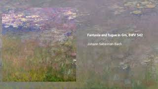 Fantasia and fugue in Gm, BWV 542