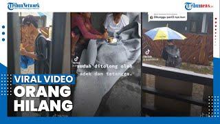 Viral Video Tiktok Orang Hilang, Ternyata Modus Penipuan, Begini Kata sang Pengunggah