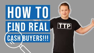 How to Find Real Cash Buyers!!!
