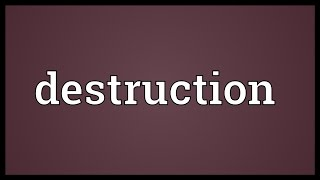 Destruction Meaning