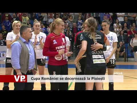 Cupa României se decernează la Ploiești