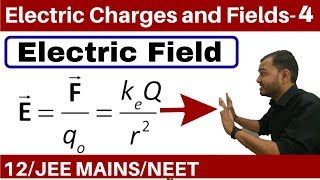 Electric Charges and Fields 04 || Electric Field Part 1 -Field due to a Point Charge JEE MAINS/NEET