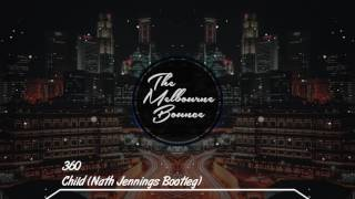 360 - Child (Nath Jennings Bootleg)