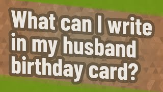 What can I write in my husband birthday card?