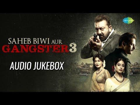 Saheb Biwi Aur Gangster 03   Audio Jukebox   Sanjay Dutt   Jimmy   Mahi Gill   Chitrangada Singh