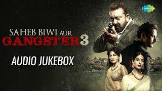 Saheb Biwi Aur Gangster 03 | Audio Jukebox | Sanjay Dutt | Jimmy | Mahi Gill | Chitrangada Singh