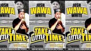 Josh WAWA White  Take A Little Time