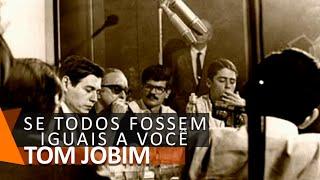 Tom Jobim: Se Todos Fossem Iguais A Você (DVD Chega de Saudade)