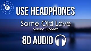 Selena Gomez   Same Old Love (8D AUDIO)