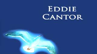 Eddie Cantor - When My Ship Comes In