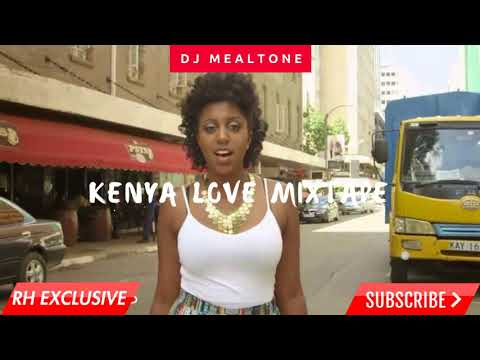 Dj Mealtone -Kenya love song's mix (RH EXCLUSIVE)