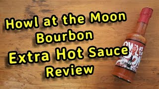Extra Hot Bourbon Sauce by Howl at the Moon Hot Sauce Review