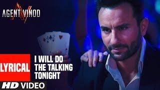 LYRICAL: I Will Do The Talking Tonight| Agent Vinod | Saif Ali Khan