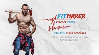 "Fit Maker Show #015 – Piotr "" Miejski Drwal "" Szczurek"
