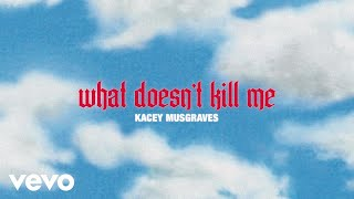 Kacey Musgraves What Doesn't Kill Me