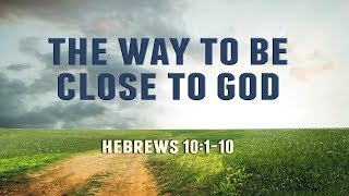 The Way to Be Close to God