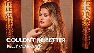 Kelly Clarkson - Couldn't Be Better (Pop Version) (Lyrics)