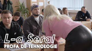 L-A SERAL | Episodul 9: PROFA DE TEHNOLOGIE