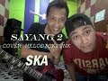 SAYANG 2 VIA VALLEN COVER SKA PUNK VERSION