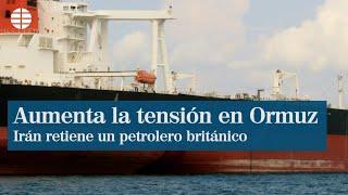 Irán captura un petrolero británico y aborda otro en el estrecho de Ormuz