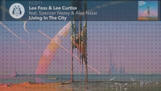 Lee Foss & Lee Curtis feat. Spencer Nezey & Alex Nazar - Living In The City