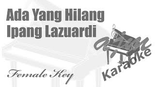 Ipang Lazuardi -Ada Yang Hilang (Female Key) Karaoke | Ayjeeme Karaoke