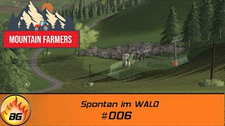 LS19 - Mountain Farmers #006 | Spontan Im WALD | FS19 | Lets Play [HD]