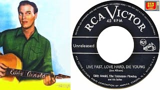 EDDY ARNOLD - Live Fast, Love Hard, Die Young (1954)