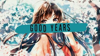 「Good Years」↬ Nightcore