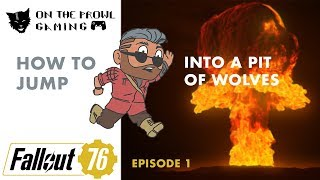 Fallout 76 Episode 1: How to Jump into a Pit of Wolves