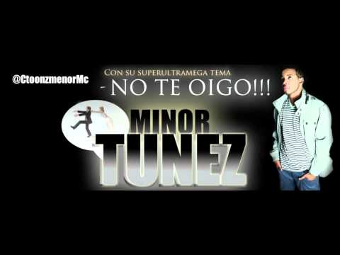 No te oigo  Minor Tunez