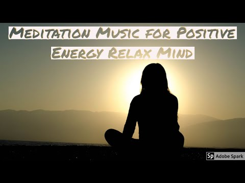 30 Min. Meditation Music for Positive Energy Relax Mind, Body & Soul.Just Close your Eyes and Li