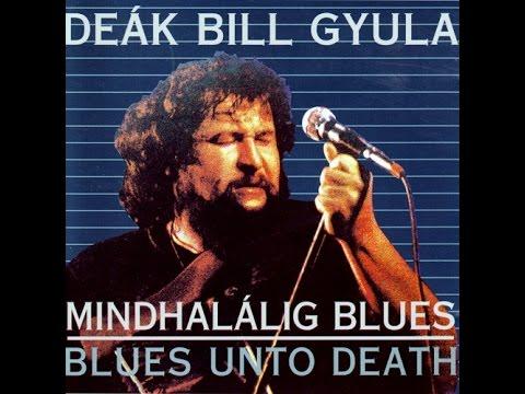 Deák Bill Gyula- Mindhalálig Blues  - Blues Unto Death -1986  HQ letöltés