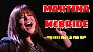 MARTINA MCBRIDE (WHERE WOULD YOU BE) LIVE!!