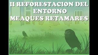 preview picture of video 'II REFORESTACIÓN ENTORNO MEAQUES RETAMARES'