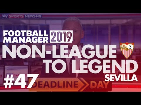 Non-League to Legend FM19 | SEVILLA | Part 47 | TRANSFER SPECIAL | Football Manager 2019