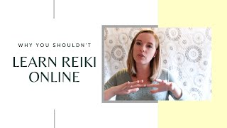 Why You Shouldn't Learn Reiki Online