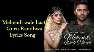 Mehandi Wale Hath Guru Randhwa Lyrics Song
