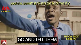 GO AND TELL THEM (Mark Angel Comedy) (Throw Back Monday)