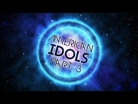 American Idols Pt.3- ACTS 17:26-29