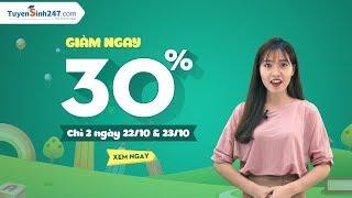 Tuyensinh247.com giảm 30% các khóa học chỉ 2 ngày 22/10 & 23/10