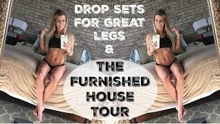 Drop Sets For Great Legs & The Furnished House Tour