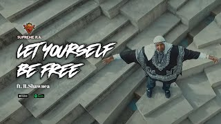 Supreme R.A. - Let Yourself Be Free - ft. R.Shawnea - Official Video