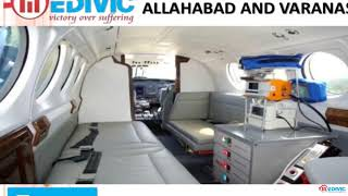 Take Incredible Services Air Ambulance in Allahabad and Varanasi by Medivic