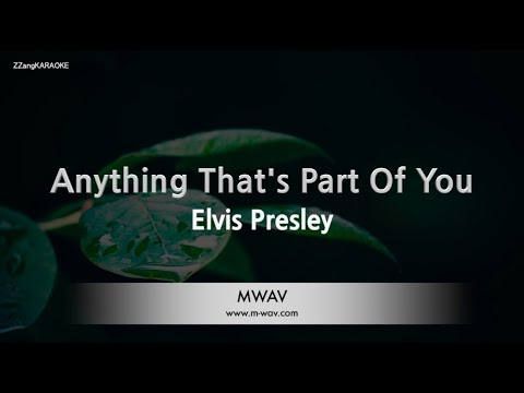 Elvis Presley-Anything That's Part Of You (Melody) [ZZang KARAOKE]