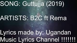 Gutujja B2C Ft Rema Namakula Lyrics Video 2019