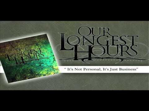 Our Longest Hours - It's Not Personal, It's Just Business