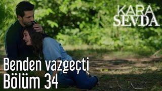 Kara Sevda 34. Bölüm - Benden Vazgeçti