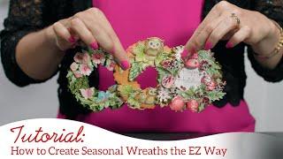 How to Create Seasonal Wreaths the EZ Way