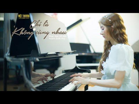 Chỉ Là Không Cùng Nhau - Piano cover - (Nhạc Hoa Lời Việt)